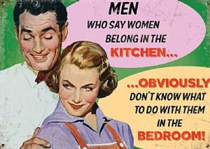 Men who say women belong in the kitchen... small steel sign 200mm x 150mm (og)